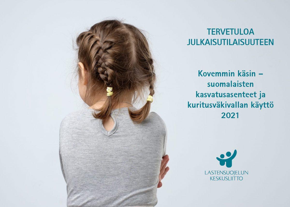 Kovemmin käsin – suomalaisten kasvatusasenteet ja kuritusväkivallan käyttö 2021